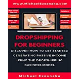 Dropshipping For Beginners: Discover How to Get Started Generating Passive Income Using The Dropshipping Business Model