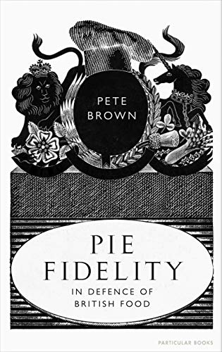 Pie Fidelity: In Defence of British Food (English Edition)