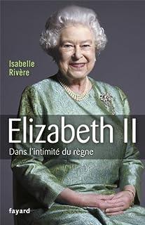 Elisabeth II : dans l'intimité du règne, Rivère, Isabelle