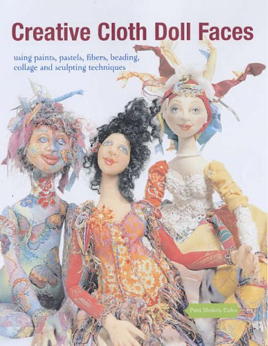 Creative Cloth Doll Faces: Using Paints, Pastels, Fibres, Beading, Collage and Sculpting ()