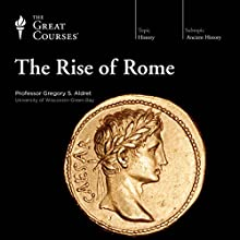 The Rise of Rome Lecture by The Great Courses Narrated by Professor Gregory S. Aldrete PhD
