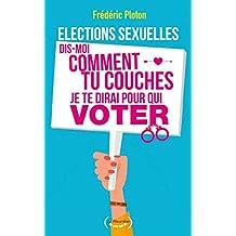 Elections sexuelles. Dis-moi comment tu couches, je te dirai pour qui voter (Le sexe qui rit) (French Edition)