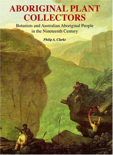 Aboriginal Plant Collectors: Botanists and Australian Aboriginal People in the Nineteenth Century