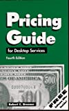 Pricing Guide for Desktop Services, Robert C. Brenner, 0929535154