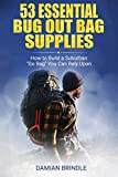 """53 Essential Bug Out Bag Supplies: : How to Build a Suburban """"Go Bag"""" You Can Rely Upon"""