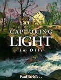 Capturing Light in Oils, Paul Strisik, 0891345922