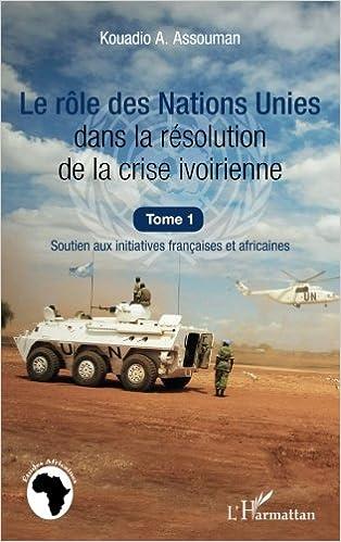 Téléchargement Role des Nations Unies (T 1) Dans la Resolution de la Crise Ivoirienne Soutien aux Initiatives Franc pdf epub
