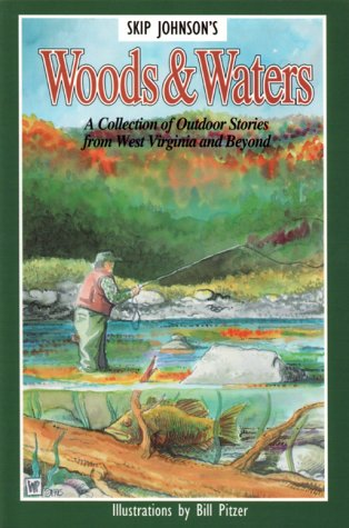 Woods and Waters: A Collection of Outdoor Stories From West Virginia and Beyond