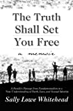 The Truth Shall Set You Free, Sally Lowe Whitehead, 0664258182