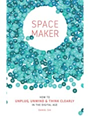 Spacemaker: How to Unplug, Unwind and Think Clearly in the Digital Age