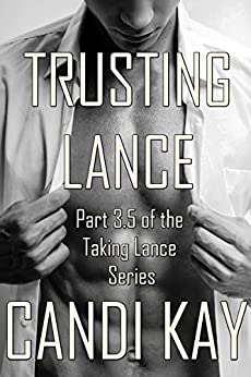 Trusting Lance: Part 3.5 of the Taking Lance Series by [Kay, Candi]