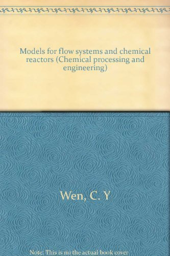 Models for flow systems and chemical reactors (Chemical processing and engineering) (Models For Flow Systems And Chemical Reactors)