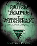 The Outer Temple of Witchcraft: Circles, Spells, and Rituals (Penczak Temple)