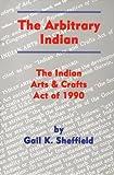 The Arbitrary Indian, Gail K. Sheffield, 0806129697