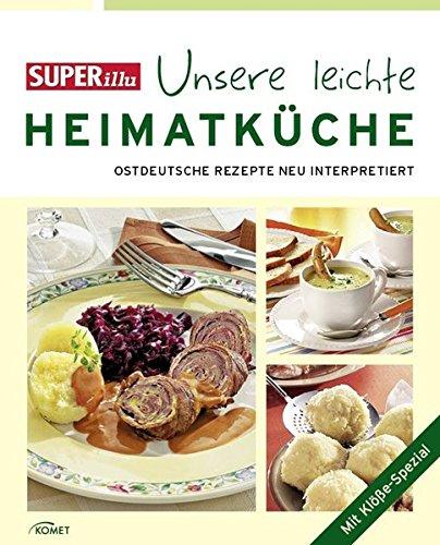 SUPERillu - Unsere leichte Heimatküche: Köstliches aus ostdeutschen Kochtöpfen