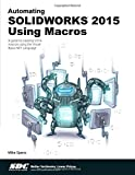 Automating SOLIDWORKS 2015 Using Macros, Spens, Mike, 1585039233