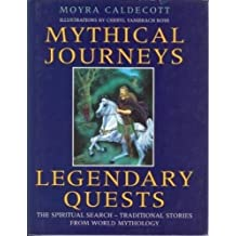 Mythical Journeys, Legendary Quests: The Spiritual Search-Traditional Stories from World Mythology