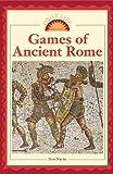 Games of Ancient Rome, Don Nardo, 0737723459