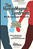 The Human Magnet Syndrome : Why We Love People Who Hurt Us, Rosenberg, Ross, 1936128314