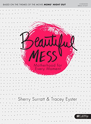 Beautiful Mess - Bible Study Book: Motherhood for Every Moment