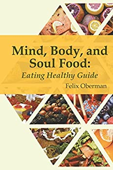 Mind Body And Soul Food: Healthy Eating Guide by [Oberman, Felix]