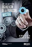 Organización de la producción industrial. Un enfoque de gestión operativa en fábrica (Libros profesionales) (Spanish Edition)