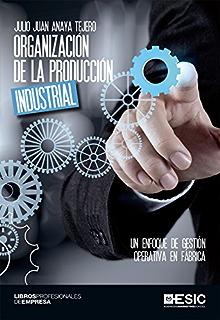 Organización de la producción industrial. Un enfoque de gestión operativa en fábrica (Libros profesionales