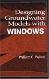 Designing Groundwater Models with Windows Software, William Clarence Walton, 1566701104