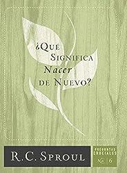 ¿Qué significa nacer de nuevo? (Preguntas Cruciales) (Spanish Edition)