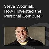 Steve Wozniak: How I Invented the Personal Computer