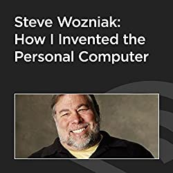 Steve Wozniak: How I Invented the Personal Computer