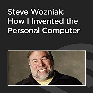 Steve Wozniak: How I Invented the Personal Computer Speech