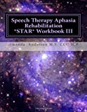 Speech Therapy Aphasia Rehabilitation Star Workbook III, Amanda Anderson, 1499296851