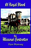 Of Royal Blood... the Missouri Foxtrotter, Dyan Alice Westvang, 1591139139