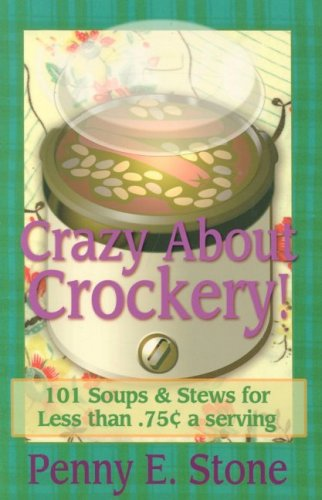 101 Soups and Stew Recipes for Less Than .75 Cents a Serving (Crazy about Crockpots!)