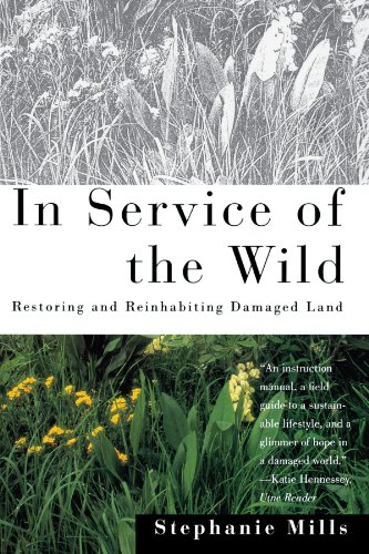 In Service of The Wild: Restoring and Reinhabiting Damaged Land (Concord ()