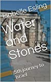 Water and Stones: 5th journey to Israel