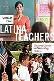 Latina Teachers: Creating Careers and Guarding Culture (Latina/o Sociology)