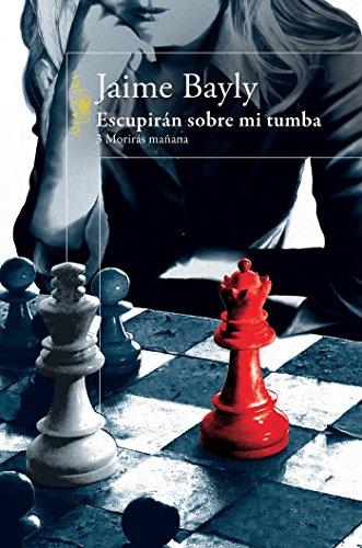 Escupiran sobre mi tumba: Moriras mañana 3 (Moriras Manana) (Volume 3) (Spanish Edition) [Jaime Bayly] (Tapa Blanda)