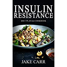 Insulin Resistance Diet: Your Step By Step Guide to Cure Diabetes & Prevent Weight Gain© Over 365+ Delicious Recipes & One Full Month Meal Plan (Insulin Resistance Cookbook, Balance Your Blood-Sugar)