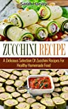 Zucchini Recipes: A Delicious Selection Of Zucchini Recipes For Healthy Homemade Food (Vegetables, Healthy Food, Diet, Healthy Diet, Cookbooks)