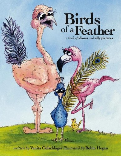 Birds of a Feather: A Book of Idioms and Silly Pictures