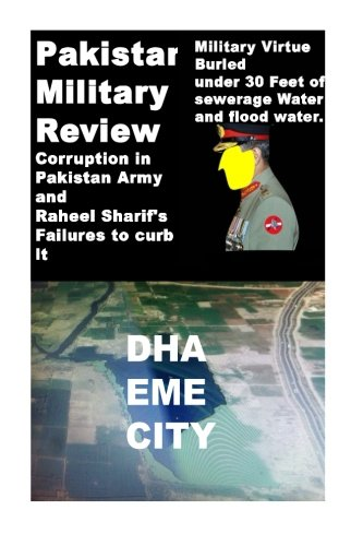 Pakistan Military Review-Military Virtue Buried under 30 Feet of Sewerage Water: Corruption in Pakistan Army and Raheel Sharifs Failures to curb it