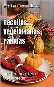 Receitas vegetarianas rápidas: Manter uma dieta balanceada