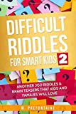 Difficult Riddles for Smart Kids 2: Another 300 Riddles & Brain Teasers that Kids and Families will Love (Books for Smart Kids)