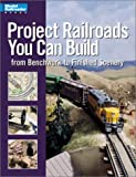 Project Railroads You Can Build: From Benchwork to Finished Scenery (Model Railroader Books)