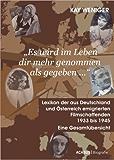 'Es wird im Leben dir mehr genommen als gegeben ?' Lexikon der aus Deutschland und Österreich emigrierten Filmschaffenden 1933 bis 1945: Eine Gesamtübersicht
