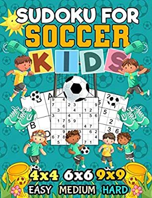 Sudoku Puzzle Book for Soccer Kids: 150 Easy, Medium, and Hard Levels with Numbers or Letters on 4x4, 6x6 and 9x9 Grids (Critical Thinking Skills Vol 3)
