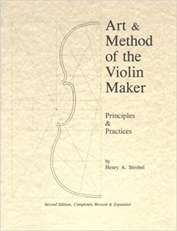 Art Method Of The Violin Maker Principles And Practices Book