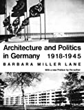 Architecture and Politics in Germany, 1918-1945, Barbara M. Lane, 0674043707